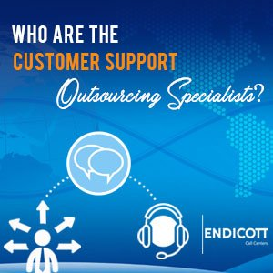 Who Are The Customer Support Outsourcing Specialists?