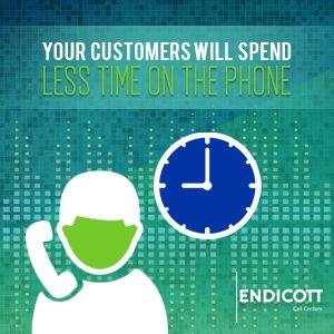 Your customers will spend less time on the phone